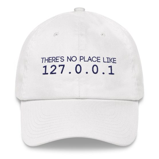 There Is No Place Like 127.0.0.1 Dad Hat White