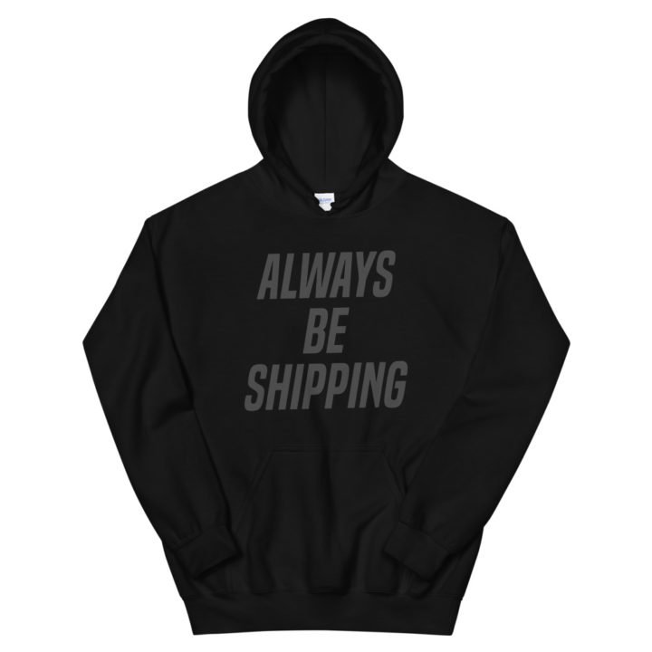 Always Be Shipping Hoodie