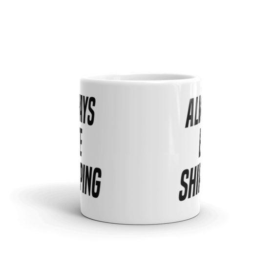 Always Be Shipping Mug