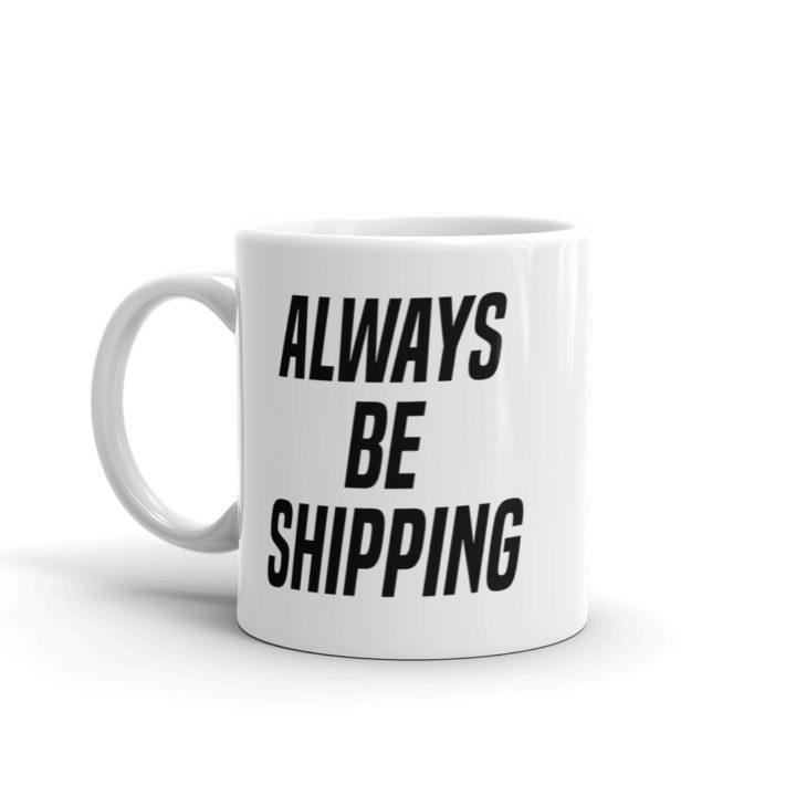 Always Be Shipping Mug Left