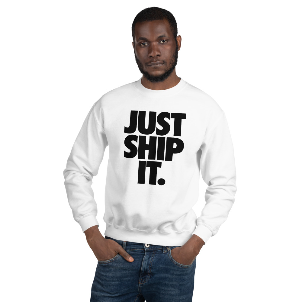 Just Ship It Sweatshirt