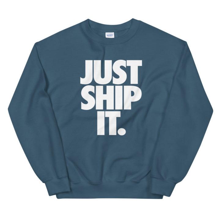 Just Ship It Sweatshirt